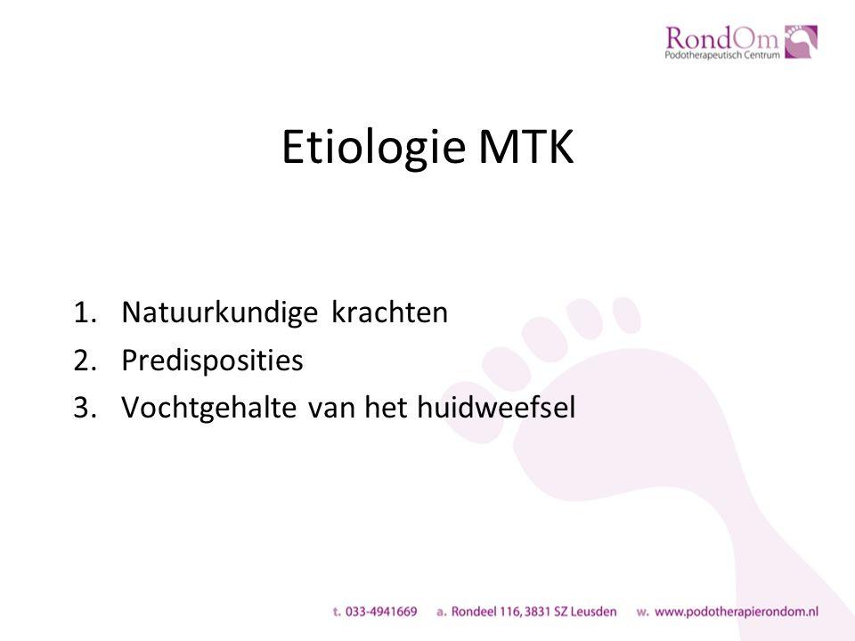 Etiologie MTK 1.Natuurkundige krachten 2.Predisposities 3.Vochtgehalte van het huidweefsel