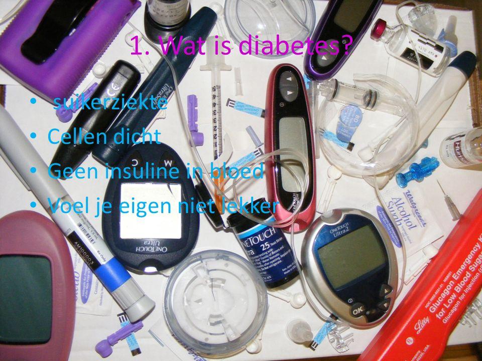 1. Wat is diabetes? suikerziekte Cellen dicht Geen insuline in bloed Voel je eigen niet lekker