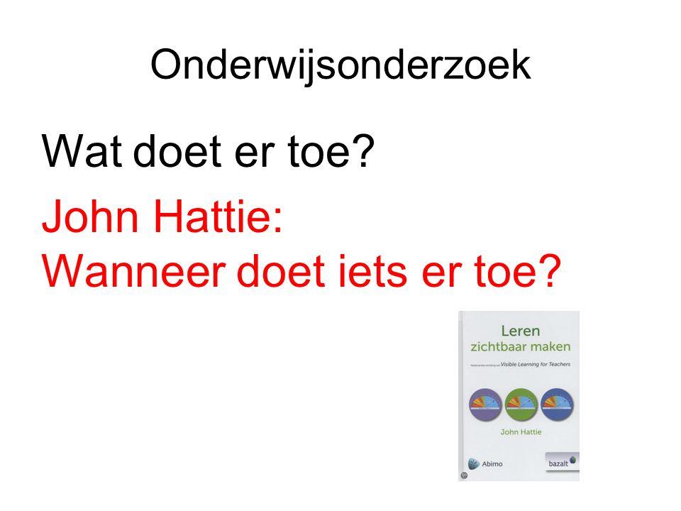 Onderwijsonderzoek Wat doet er toe John Hattie: Wanneer doet iets er toe
