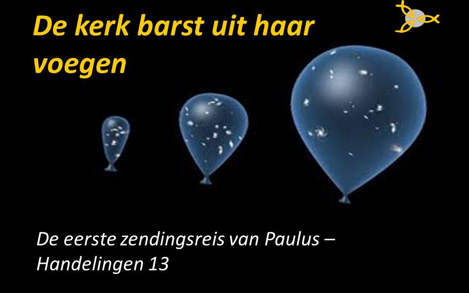 De kerk barst uit haar voegen De eerste zendingsreis van Paulus – Handelingen 13