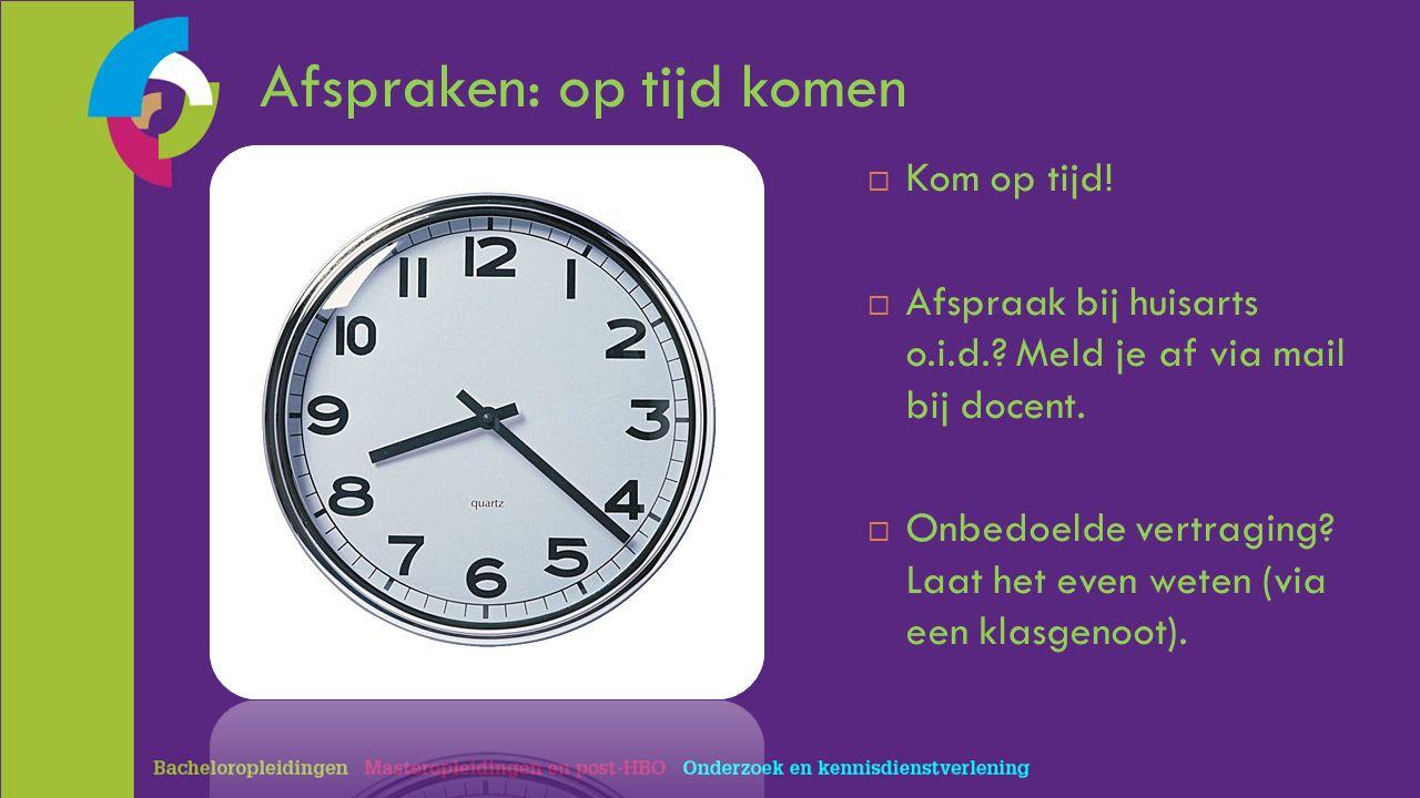 Afspraken: op tijd komen  Kom op tijd!  Afspraak bij huisarts o.i.d.? Meld je af via mail bij docent.  Onbedoelde vertraging? Laat het even weten (