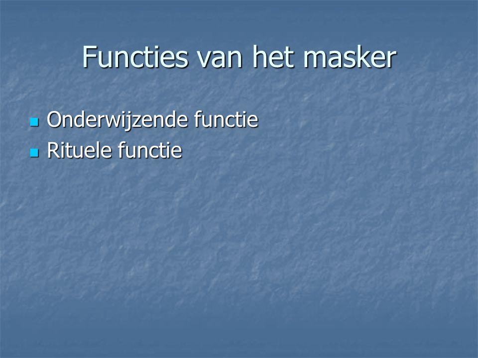Functies van het masker Onderwijzende functie Onderwijzende functie Rituele functie Rituele functie