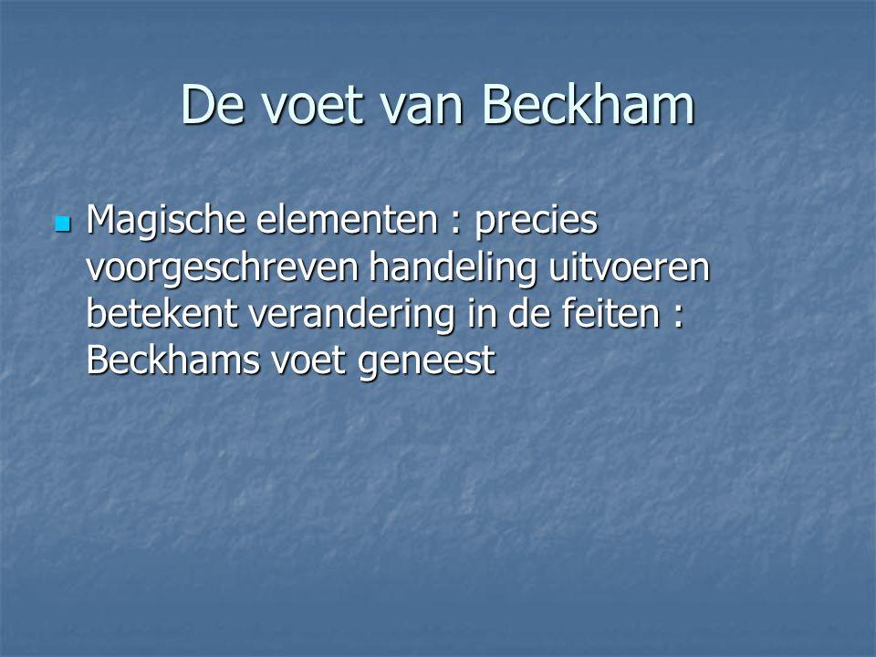 De voet van Beckham Magische elementen : precies voorgeschreven handeling uitvoeren betekent verandering in de feiten : Beckhams voet geneest Magische elementen : precies voorgeschreven handeling uitvoeren betekent verandering in de feiten : Beckhams voet geneest