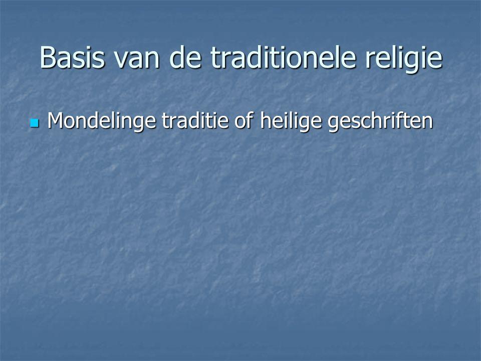 Basis van de traditionele religie Mondelinge traditie of heilige geschriften Mondelinge traditie of heilige geschriften
