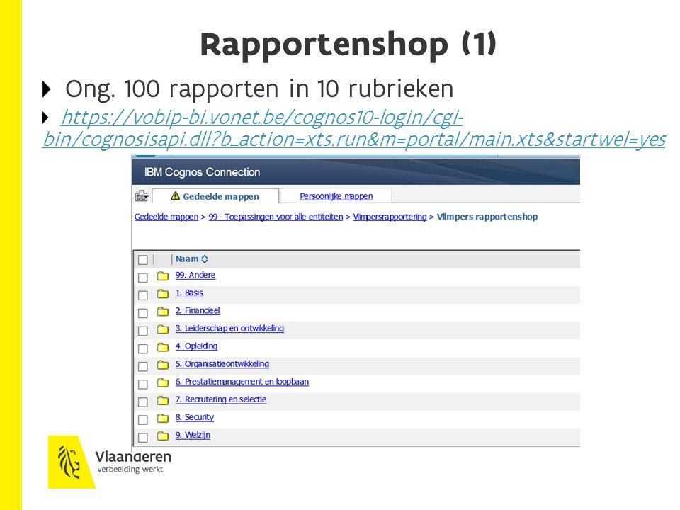 Rapportenshop (1) Ong. 100 rapporten in 10 rubrieken https://vobip-bi.vonet.be/cognos10-login/cgi- bin/cognosisapi.dll?b_action=xts.run&m=portal/main.