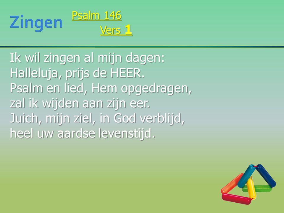 Ik wil zingen al mijn dagen: Halleluja, prijs de HEER. Psalm en lied, Hem opgedragen, zal ik wijden aan zijn eer. Juich, mijn ziel, in God verblijd, h