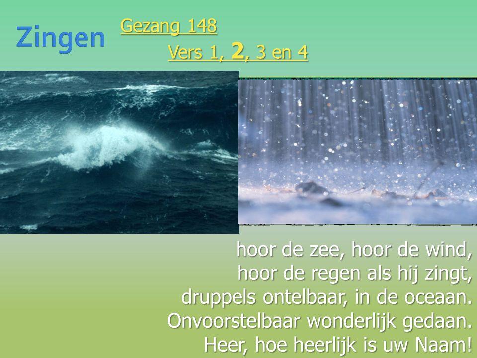 hoor de zee, hoor de wind, hoor de regen als hij zingt, druppels ontelbaar, in de oceaan.