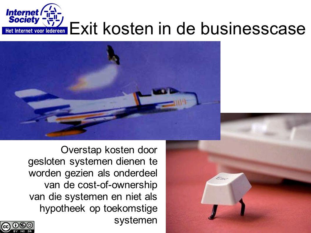 Exit kosten in de businesscase Overstap kosten door gesloten systemen dienen te worden gezien als onderdeel van de cost-of-ownership van die systemen en niet als hypotheek op toekomstige systemen
