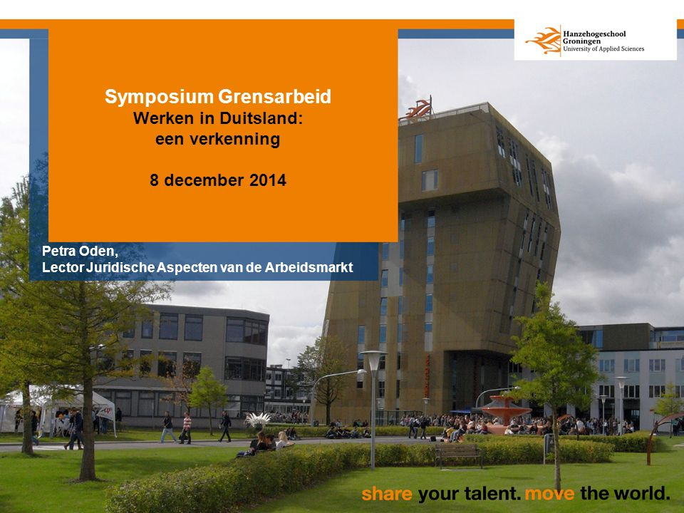 Symposium Grensarbeid Werken in Duitsland: een verkenning 8 december 2014 Petra Oden, Lector Juridische Aspecten van de Arbeidsmarkt