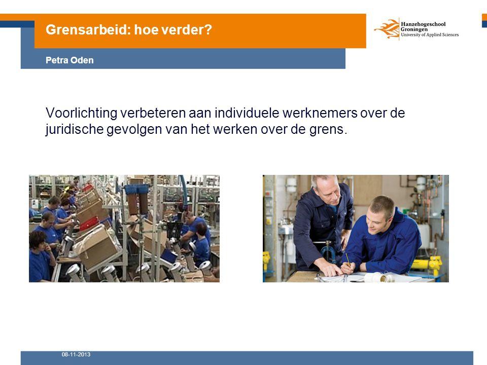 08-11-2013 Voorlichting verbeteren aan individuele werknemers over de juridische gevolgen van het werken over de grens. Grensarbeid: hoe verder? Petra