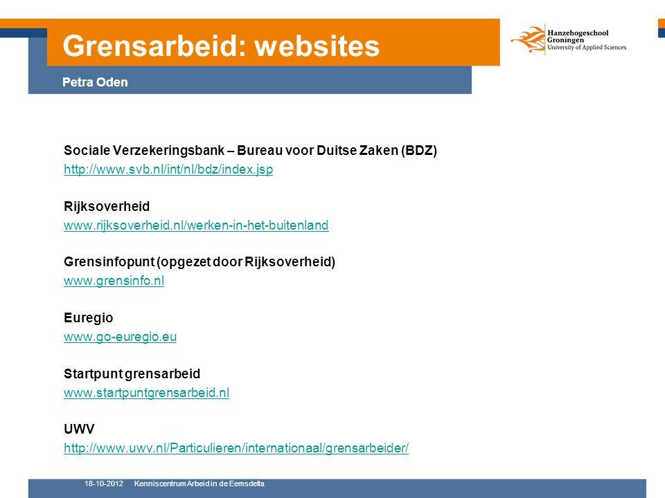 18-10-2012Kenniscentrum Arbeid in de Eemsdelta 4 Sociale Verzekeringsbank – Bureau voor Duitse Zaken (BDZ) http://www.svb.nl/int/nl/bdz/index.jsp Rijksoverheid www.rijksoverheid.nl/werken-in-het-buitenland Grensinfopunt (opgezet door Rijksoverheid) www.grensinfo.nl Euregio www.go-euregio.eu Startpunt grensarbeid www.startpuntgrensarbeid.nl UWV http://www.uwv.nl/Particulieren/internationaal/grensarbeider/ Grensarbeid: websites Petra Oden