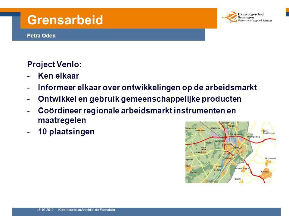 18-10-2012Kenniscentrum Arbeid in de Eemsdelta 9 Project Venlo: -Ken elkaar -Informeer elkaar over ontwikkelingen op de arbeidsmarkt -Ontwikkel en gebruik gemeenschappelijke producten -Coördineer regionale arbeidsmarkt instrumenten en maatregelen -10 plaatsingen Grensarbeid Petra Oden