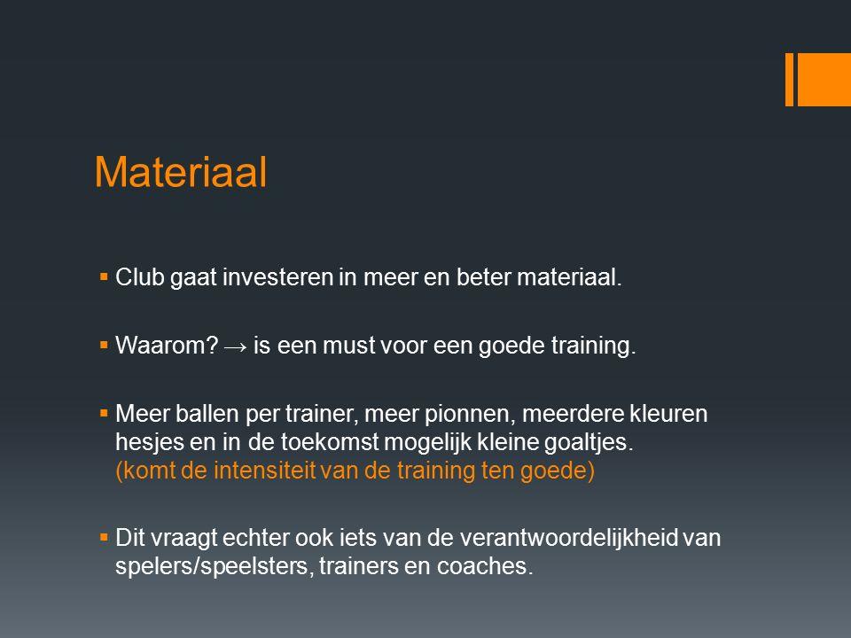 Materiaal  Club gaat investeren in meer en beter materiaal.