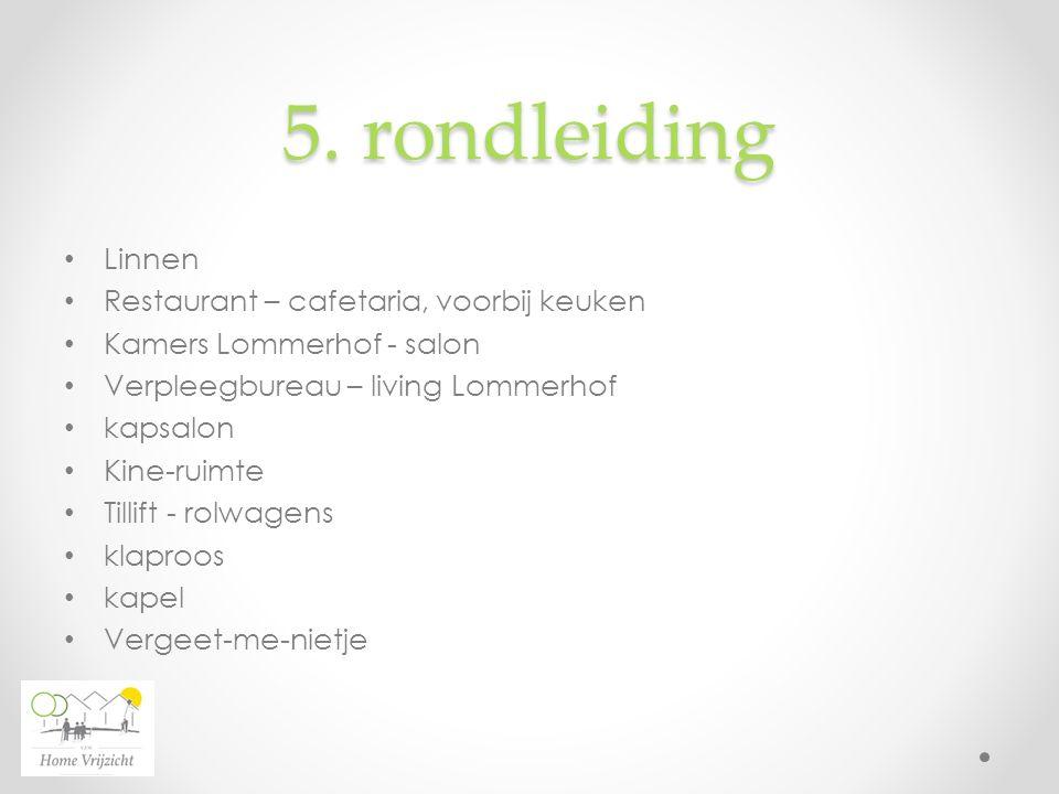 5. rondleiding Linnen Restaurant – cafetaria, voorbij keuken Kamers Lommerhof - salon Verpleegbureau – living Lommerhof kapsalon Kine-ruimte Tillift -