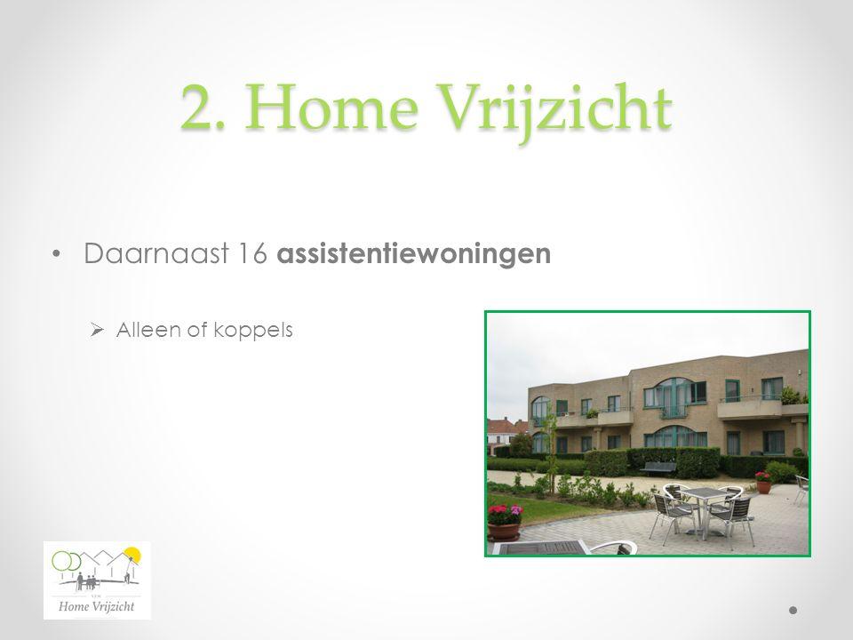 2. Home Vrijzicht Daarnaast 16 assistentiewoningen  Alleen of koppels