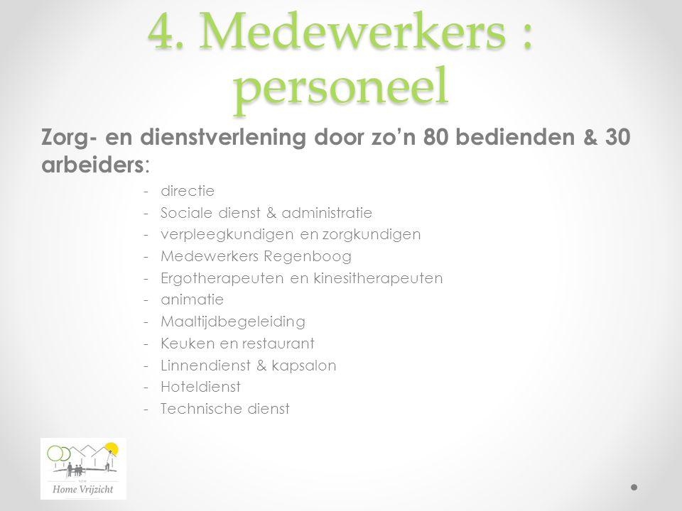 4. Medewerkers : personeel Zorg- en dienstverlening door zo'n 80 bedienden & 30 arbeiders : -directie -Sociale dienst & administratie -verpleegkundige