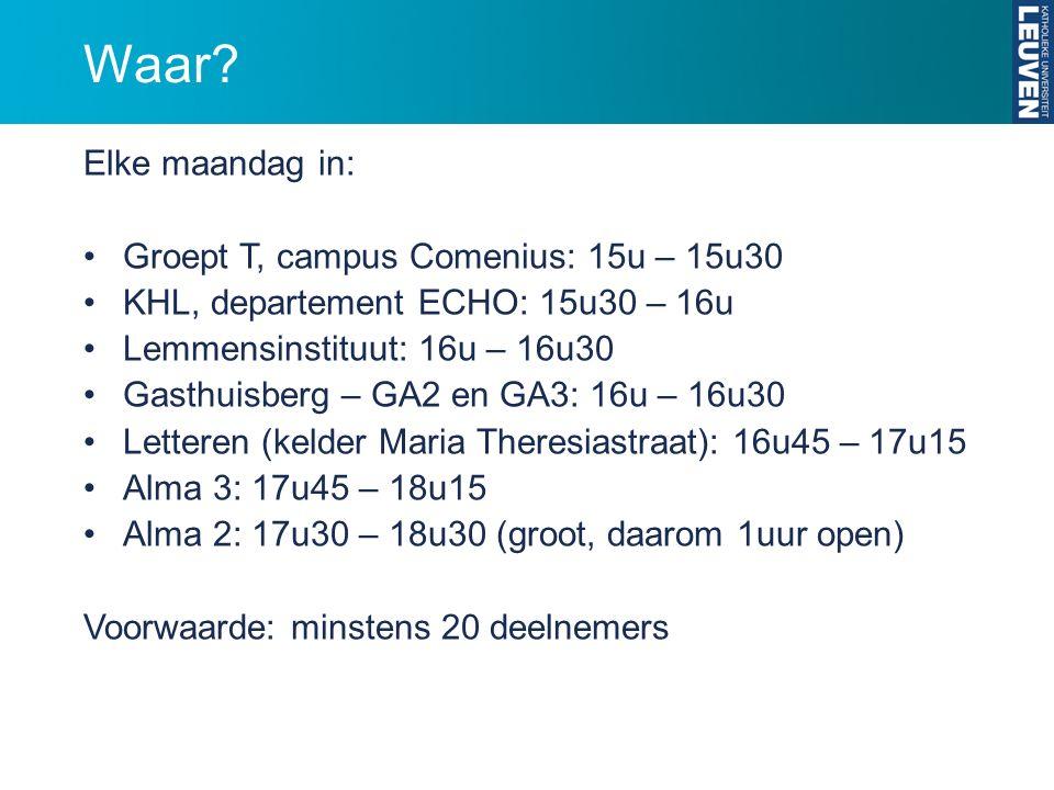 Waar? Elke maandag in: Groept T, campus Comenius: 15u – 15u30 KHL, departement ECHO: 15u30 – 16u Lemmensinstituut: 16u – 16u30 Gasthuisberg – GA2 en G