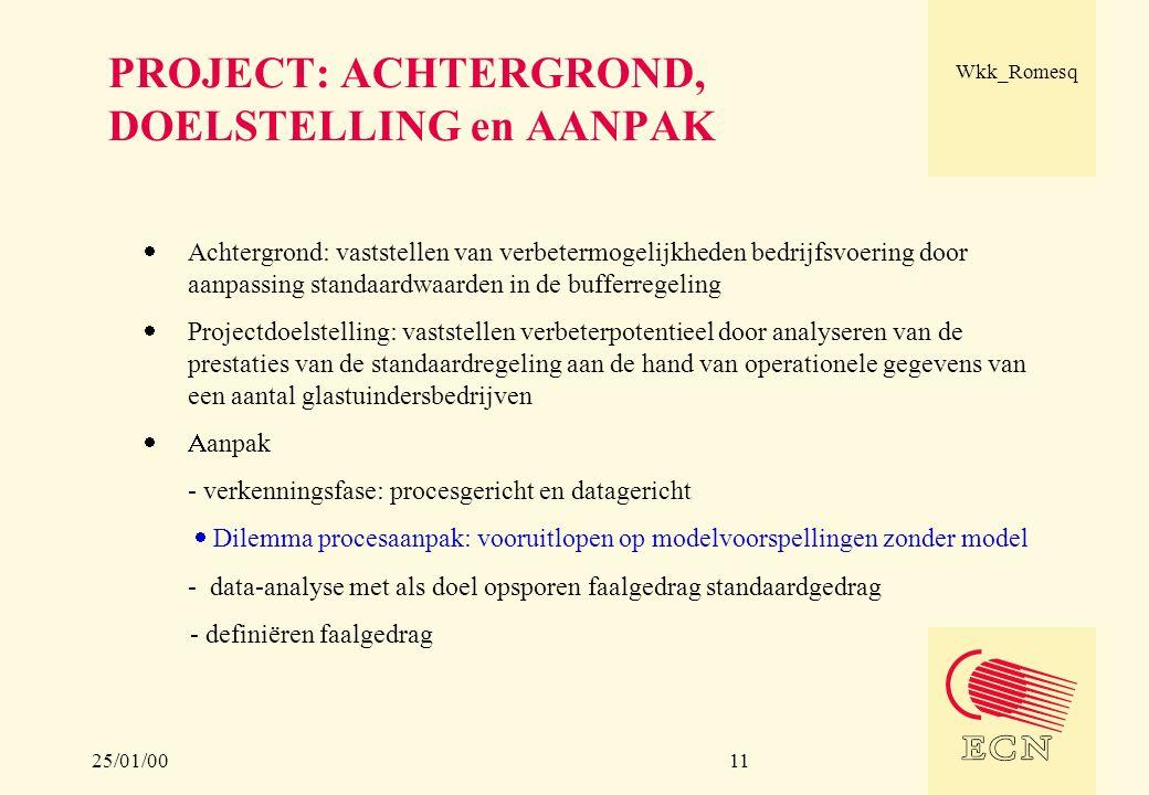 25/01/00 Wkk_Romesq 11 PROJECT: ACHTERGROND, DOELSTELLING en AANPAK  Achtergrond: vaststellen van verbetermogelijkheden bedrijfsvoering door aanpassi
