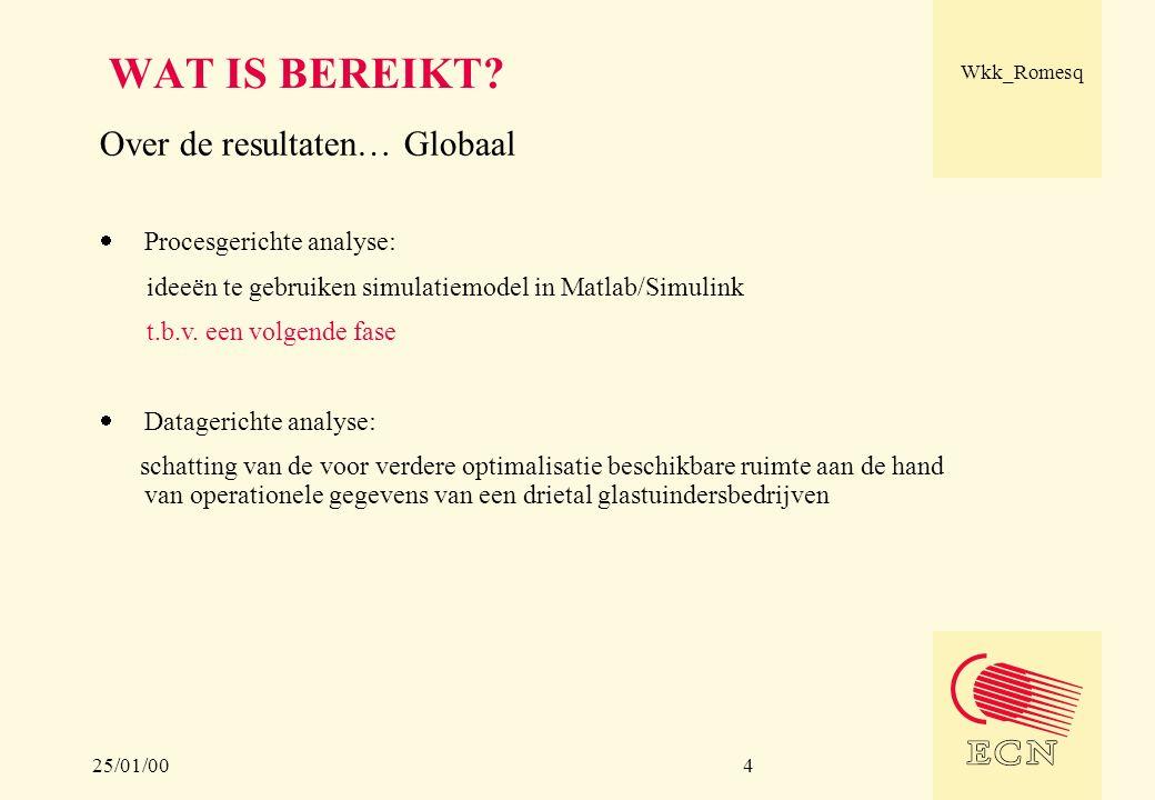 25/01/00 Wkk_Romesq 4 WAT IS BEREIKT? Over de resultaten… Globaal  Procesgerichte analyse: ideeën te gebruiken simulatiemodel in Matlab/Simulink t.b.
