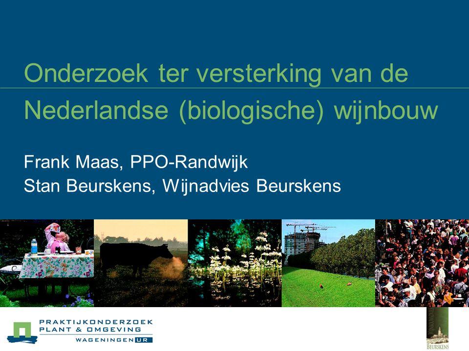 Onderzoek ter versterking van de Nederlandse (biologische) wijnbouw Frank Maas, PPO-Randwijk Stan Beurskens, Wijnadvies Beurskens