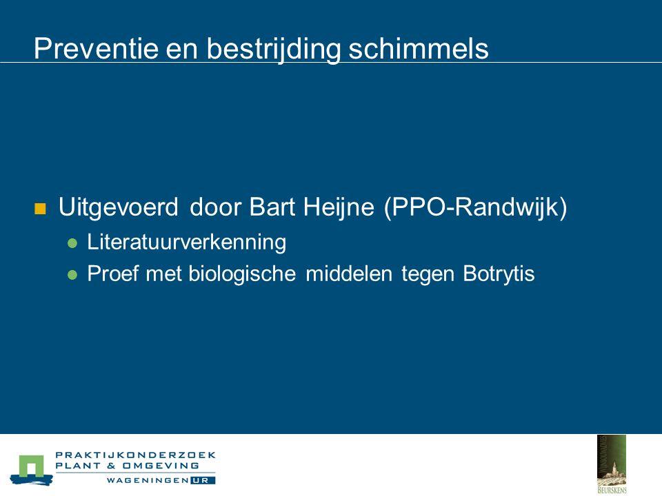 Preventie en bestrijding schimmels Uitgevoerd door Bart Heijne (PPO-Randwijk) Literatuurverkenning Proef met biologische middelen tegen Botrytis