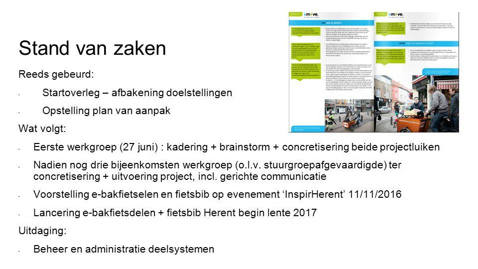 Stand van zaken Reeds gebeurd: - Startoverleg – afbakening doelstellingen - Opstelling plan van aanpak Wat volgt: - Eerste werkgroep (27 juni) : kadering + brainstorm + concretisering beide projectluiken - Nadien nog drie bijeenkomsten werkgroep (o.l.v.