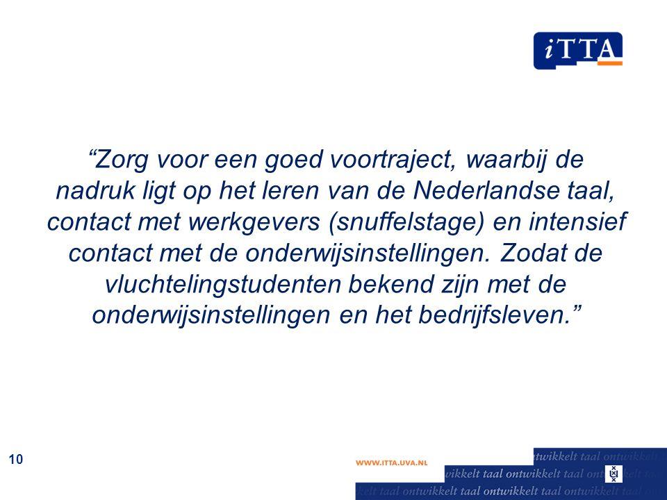 """""""Zorg voor een goed voortraject, waarbij de nadruk ligt op het leren van de Nederlandse taal, contact met werkgevers (snuffelstage) en intensief conta"""