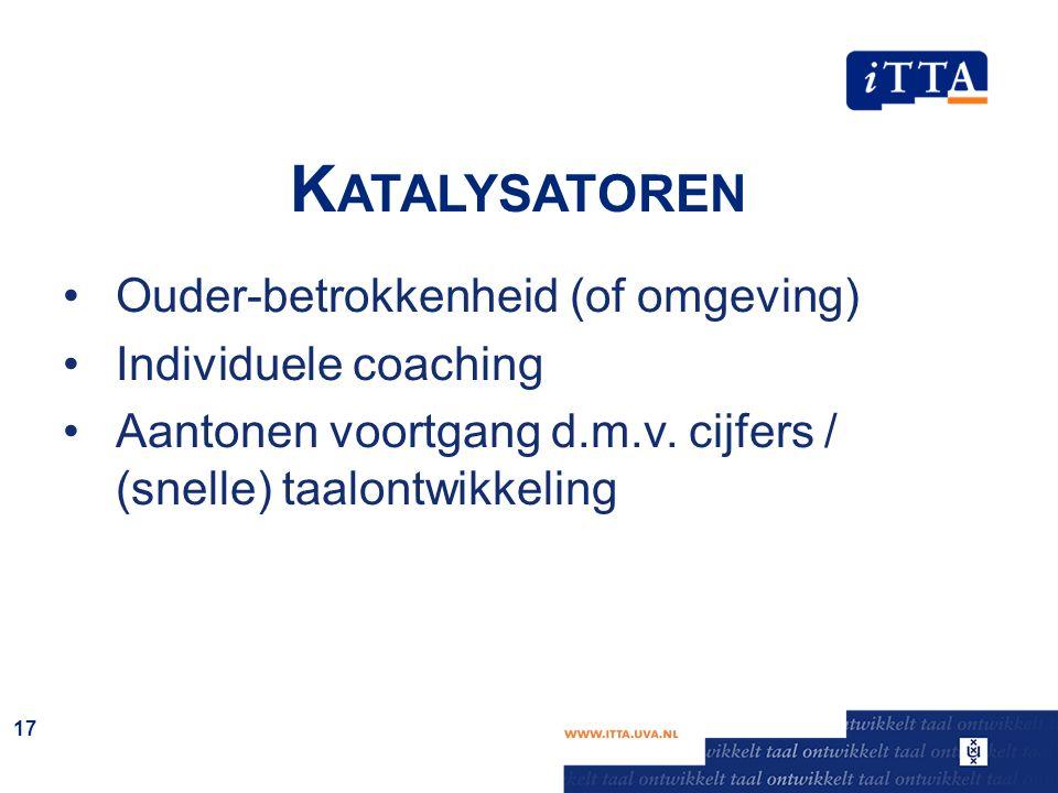 K ATALYSATOREN Ouder-betrokkenheid (of omgeving) Individuele coaching Aantonen voortgang d.m.v. cijfers / (snelle) taalontwikkeling 17