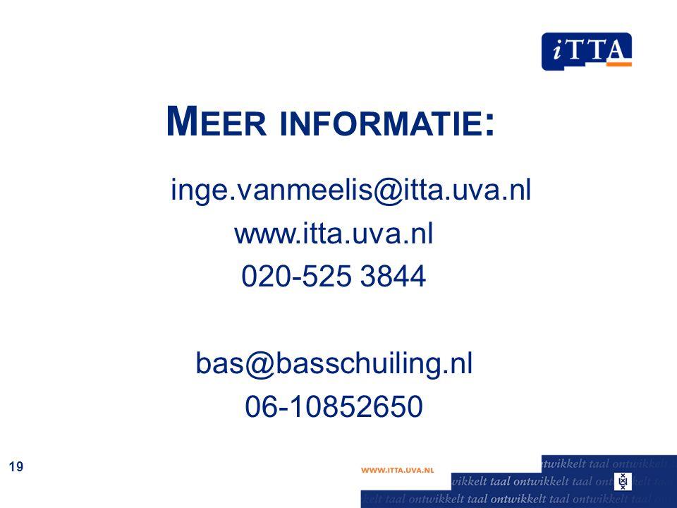 M EER INFORMATIE : inge.vanmeelis@itta.uva.nl www.itta.uva.nl 020-525 3844 bas@basschuiling.nl 06-10852650 19