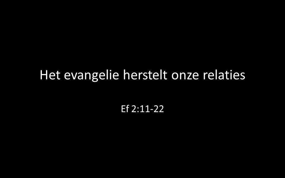 Het evangelie herstelt onze relaties Ef 2:11-22