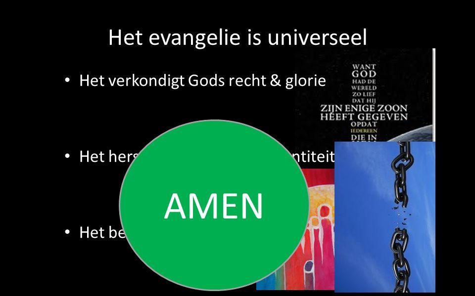 Het verkondigt Gods recht & glorie Het herstelt de menselijke identiteit Het bevrijdt van existentiële angst Het evangelie is universeel AMEN