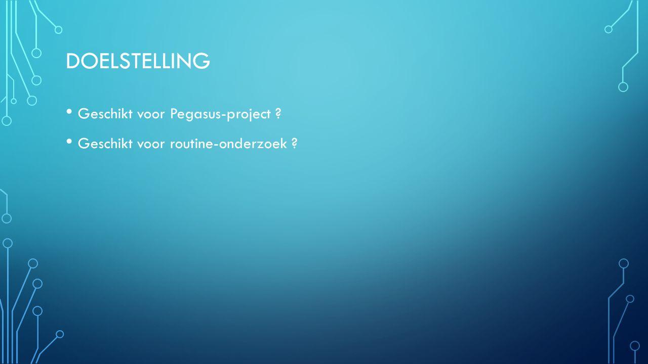 DOELSTELLING Geschikt voor Pegasus-project ? Geschikt voor routine-onderzoek ?