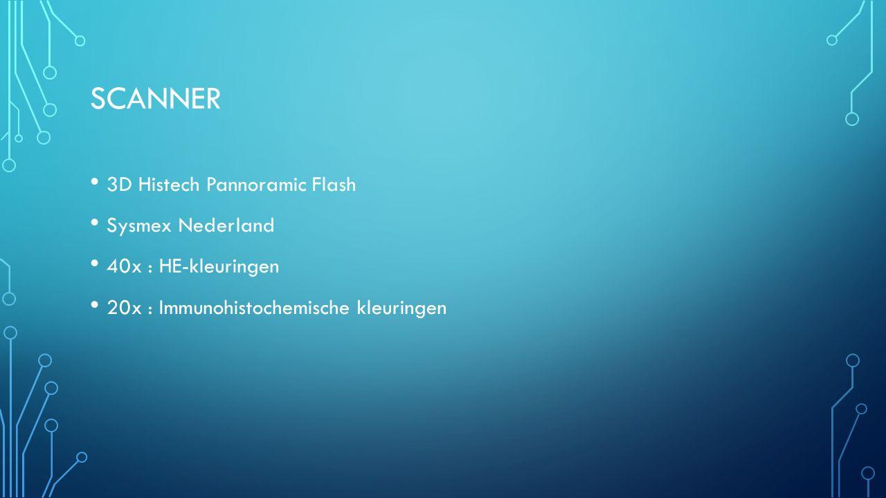 SCANNER 3D Histech Pannoramic Flash Sysmex Nederland 40x : HE-kleuringen 20x : Immunohistochemische kleuringen