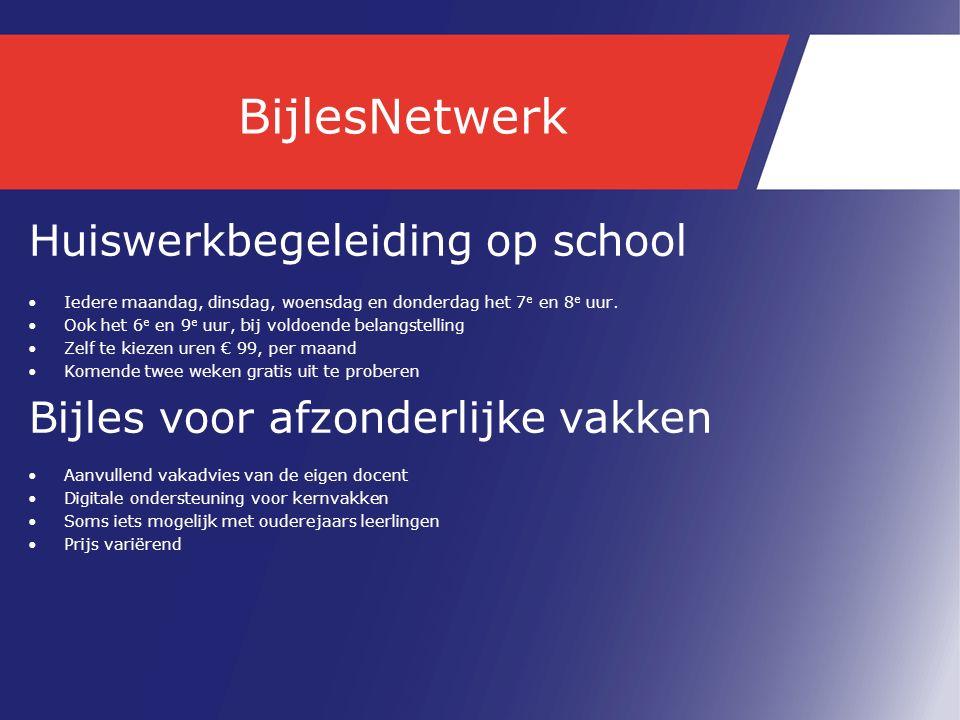 BijlesNetwerk Huiswerkbegeleiding op school Iedere maandag, dinsdag, woensdag en donderdag het 7 e en 8 e uur.