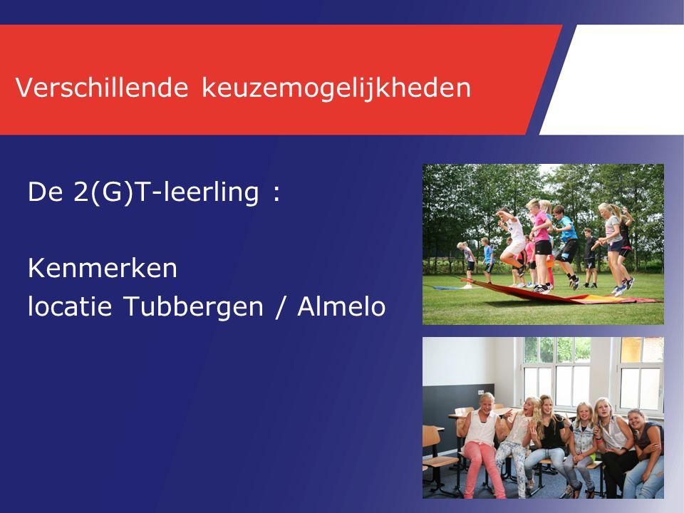 Verschillende keuzemogelijkheden De 2(G)T-leerling : Kenmerken locatie Tubbergen / Almelo