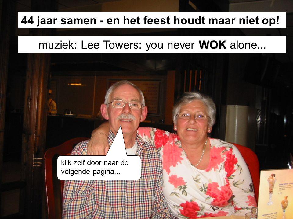 44 jaar samen - en het feest houdt maar niet op. WOK muziek: Lee Towers: you never WOK alone...