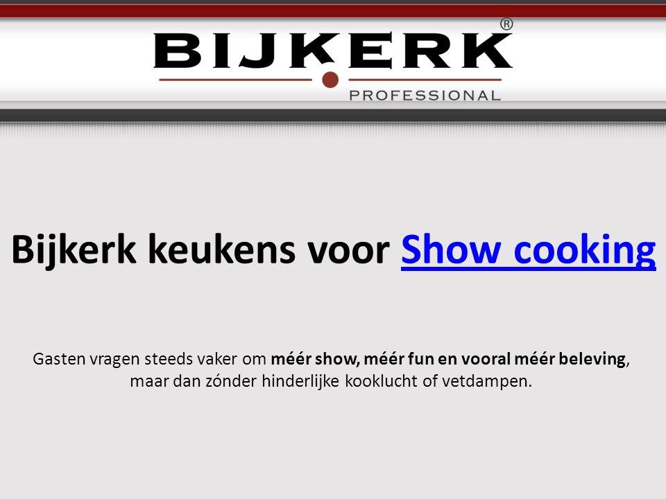 Bijkerk keukens voor Show cookingShow cooking Gasten vragen steeds vaker om méér show, méér fun en vooral méér beleving, maar dan zónder hinderlijke kooklucht of vetdampen.
