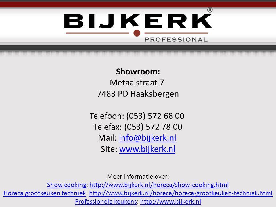 Meer informatie over: Show cookingShow cooking: http://www.bijkerk.nl/horeca/show-cooking.htmlhttp://www.bijkerk.nl/horeca/show-cooking.html Horeca grootkeuken techniekHoreca grootkeuken techniek: http://www.bijkerk.nl/horeca/horeca-grootkeuken-techniek.htmlhttp://www.bijkerk.nl/horeca/horeca-grootkeuken-techniek.html Professionele keukensProfessionele keukens: http://www.bijkerk.nlhttp://www.bijkerk.nl Showroom: Metaalstraat 7 7483 PD Haaksbergen Telefoon: (053) 572 68 00 Telefax: (053) 572 78 00 Mail: info@bijkerk.nl info@bijkerk.nl Site: www.bijkerk.nlwww.bijkerk.nl