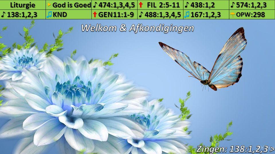 Liturgie▶ God is Goed ♪474:1,3,4,5✝FIL2:5-11♪438:1,2♪574:1,2,3♪138:1,2,3♫KND✝GEN11:1-9♪488:1,3,4,5♫167:1,2,3☂OPW:298 3.