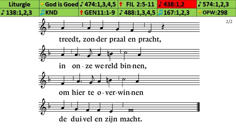 Liturgie▶ God is Goed ♪474:1,3,4,5✝FIL2:5-11♪438:1,2♪574:1,2,3♪138:1,2,3♫KND✝GEN11:1-9♪488:1,3,4,5♫167:1,2,3☂OPW:298 2/2
