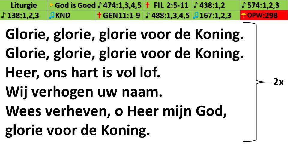 Liturgie▶ God is Goed ♪474:1,3,4,5✝FIL2:5-11♪438:1,2♪574:1,2,3 ♪138:1,2,3♫KND✝GEN11:1-9♪488:1,3,4,5♫167:1,2,3☂OPW:298 Glorie, glorie, glorie voor de K