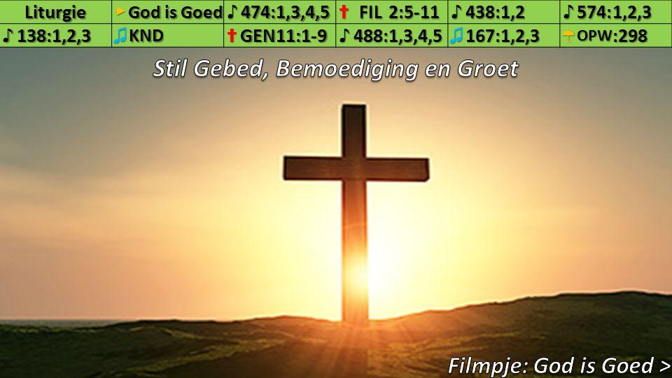 Liturgie▶ God is Goed ♪474:1,3,4,5✝FIL2:5-11♪438:1,2♪574:1,2,3♪138:1,2,3♫KND✝GEN11:1-9♪488:1,3,4,5♫167:1,2,3☂OPW:298 10.