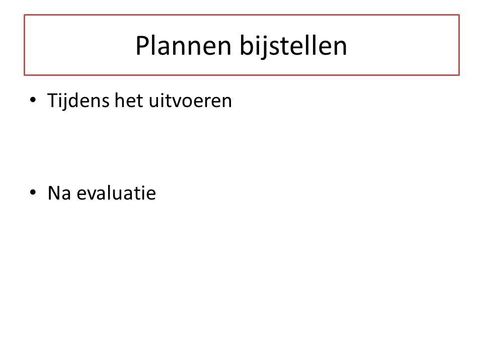 Plannen bijstellen Tijdens het uitvoeren Na evaluatie