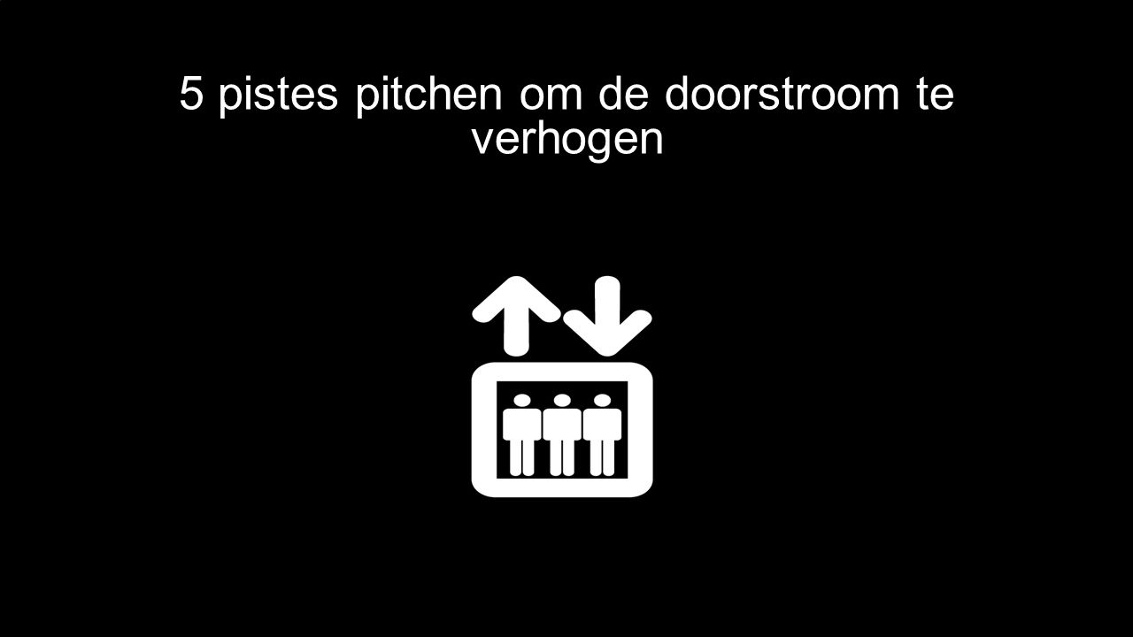 5 pistes pitchen om de doorstroom te verhogen