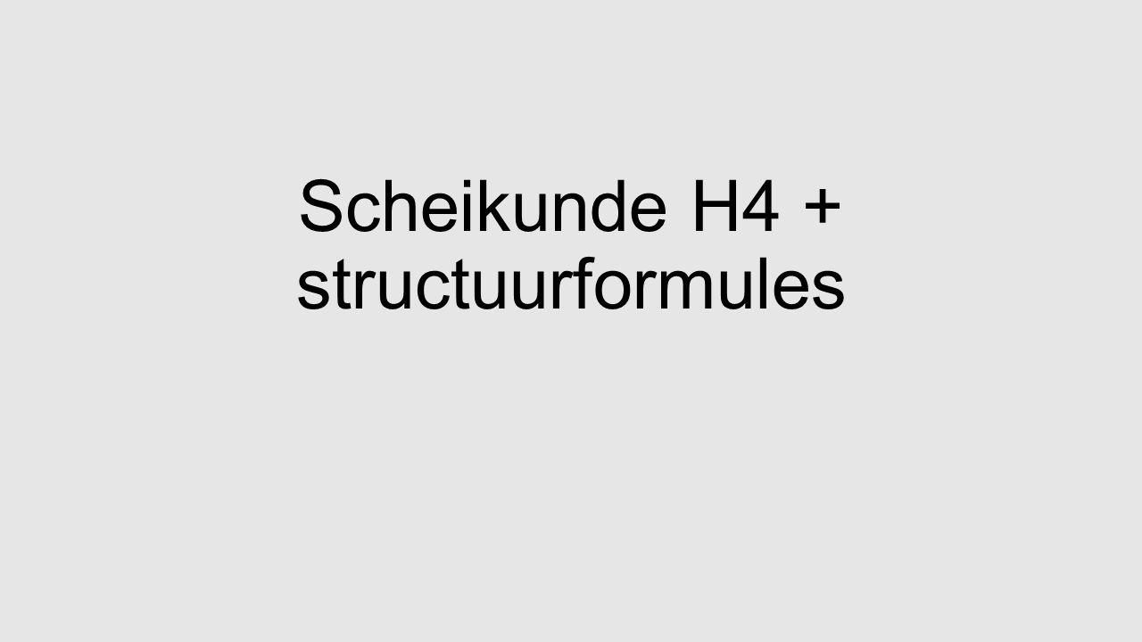 Scheikunde H4 + structuurformules