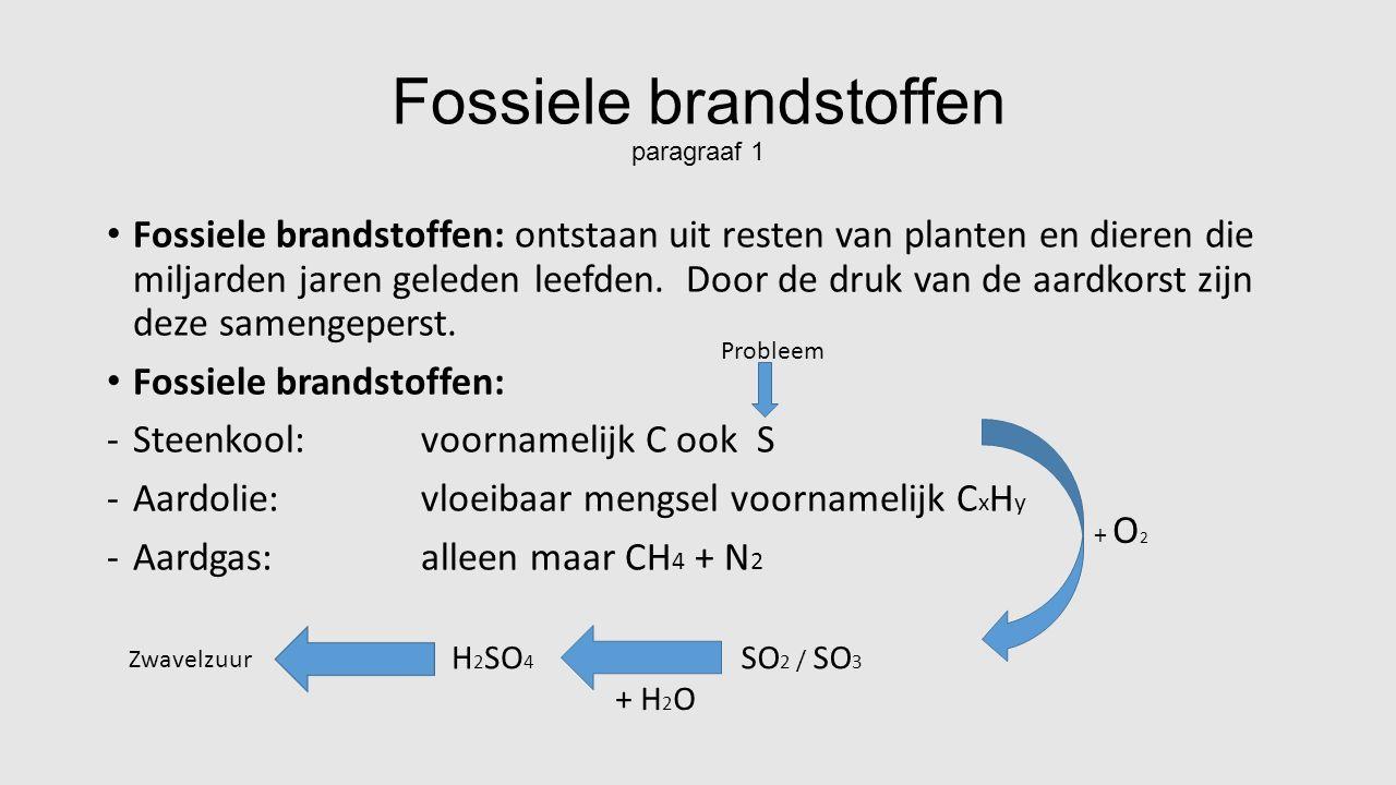 Fossiele brandstoffen paragraaf 1 Fossiele brandstoffen: ontstaan uit resten van planten en dieren die miljarden jaren geleden leefden.