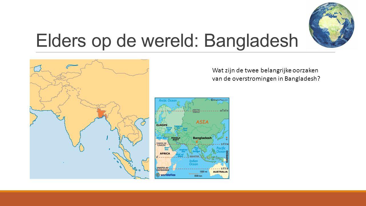 Elders op de wereld: Bangladesh Wat zijn de twee belangrijke oorzaken van de overstromingen in Bangladesh?