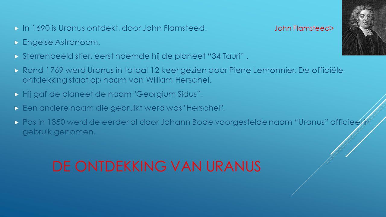 DE ONTDEKKING VAN URANUS  In 1690 is Uranus ontdekt, door John Flamsteed. John Flamsteed>  Engelse Astronoom.  Sterrenbeeld stier, eerst noemde hij