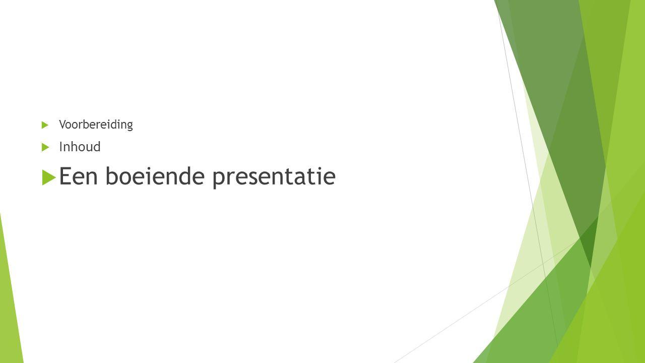  Voorbereiding  Inhoud  Een boeiende presentatie