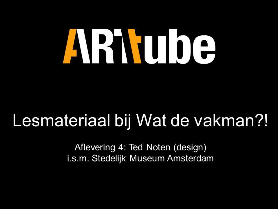 Lesmateriaal bij Wat de vakman . Aflevering 4: Ted Noten (design) i.s.m.